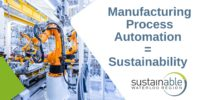 Manufacturing Process Automation = Sustainability